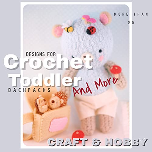 Many Amigurumi More Than 20 Designs For Crochet Toddler' Backpacks, And More (English Edition)