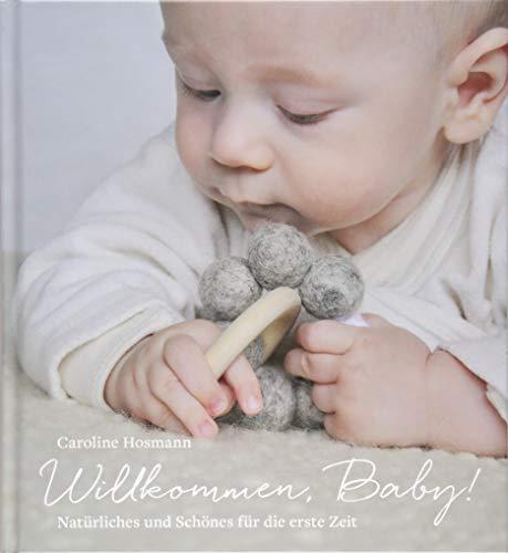 Willkommen, Baby!: Natürliches und Schönes für die erste Zeit