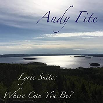 Lyric Suite: Where Can You Be?