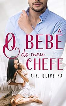 O Bebê do meu Chefe: Livro Único por [A.F. Oliveira]