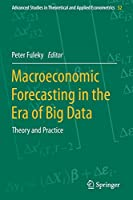 Macroeconomic Forecasting in the Era of Big Data: Theory and Practice (Advanced Studies in Theoretical and Applied Econometrics, 52)