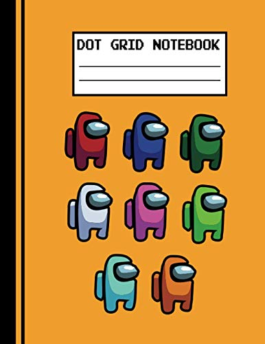 Among Us Dot Grid Orange Notebook: Among Us Dot Grid Notebook - Among Us Dot Graph Paper Notebook Journal - Orange Notebook - College Students Gamers ... - 120 Dotted Pages:(Color Orange, Ruled)