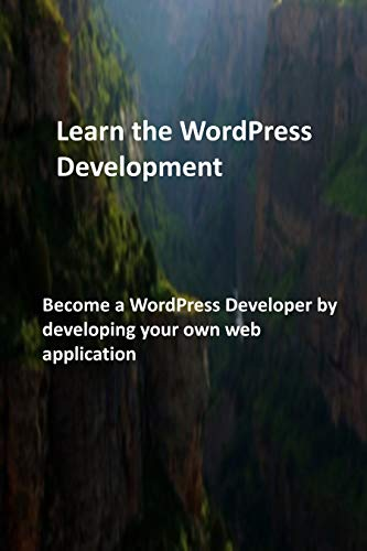Learn the WordPress Development: Become a WordPress Developer by developing your own web application (English Edition)