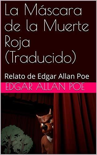 La Máscara de la Muerte Roja (Traducido): Relato de Edgar Allan Poe