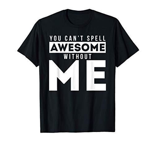 No puedes deletrear genial sin mí Camiseta