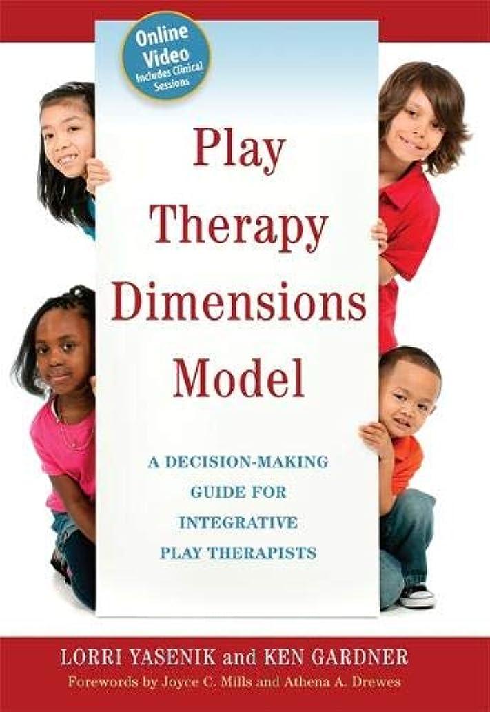 構築する含む海藻Play Therapy Dimensions Model: A Decision-making Guide for Integrative Play Therapists