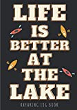 Kayaking Log Book: Life Is Better At The Lake | Kayak Journal to Keep Track and Reviews About Yours Trips | Record Date, Starting Point, Water ... Sheets | Practice Workbook Gift for Kayaker