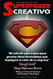 Superpoder Creativo: Mi metodo paso a paso para generar ideas innovadoras que...