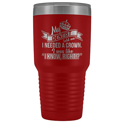 Funny Insulated Coffee Travel Mug My Dentist Told 30oz Stainless Steel Tumbler (30 Ounce Vacuum Tumbler - Red)