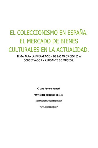 El coleccionismo en España. El mercado de bienes culturales en la actualidad.: Tema para la preparación de las oposiciones a conservador y ayudante de museos eBook: Ferrero-Horrach, Ana: Amazon.es: Tienda Kindle