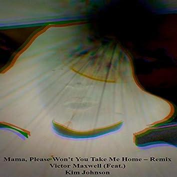 Mama, Please Won't You Take Me Home (Remix) [feat. Kim Johnson]