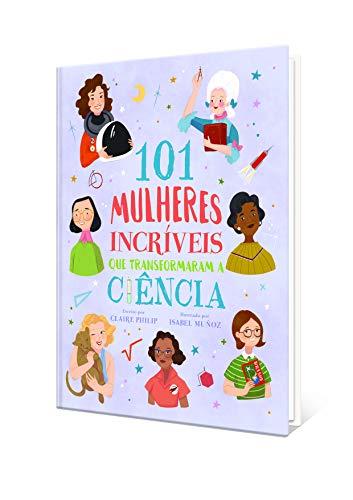 101 Mulheres Incríveis que Transformaram a Ciência