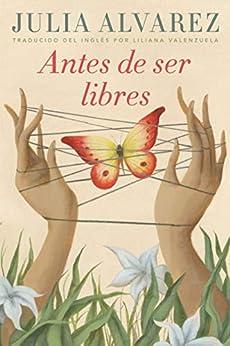 Antes de ser libres (Spanish Edition) by [Julia Alvarez, Liliana Valenzuela]