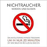 Nichtraucher werden und bleiben: Das revolutionäre Hypnose-Programm, um in nur 20 Minuten mit dem Rauchen Schluss zu machen