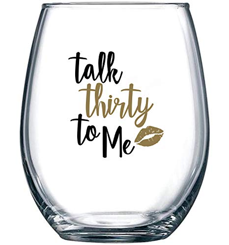 Talk Thirty To Me - 30th Birthday Gifts for Women - Dirty 30 Gifts for Her, Wife, Daughter, Girlfriend, Best Friend - 15 oz Stemless Wine Glass