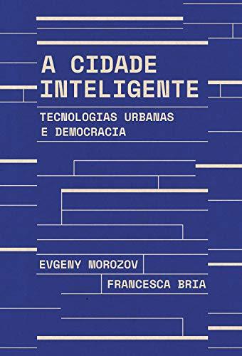 A cidade inteligente: Tecnologias urbanas e democracia (Portuguese Edition)