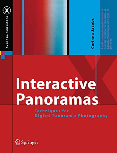 Interactive Panoramas: Techniques for Digital Panoramic Photography (X.media.publishing)