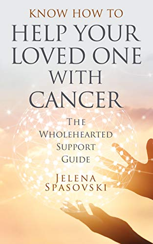 Know How to Help Your Loved One with Cancer: The Wholehearted Support Guide (English Edition)