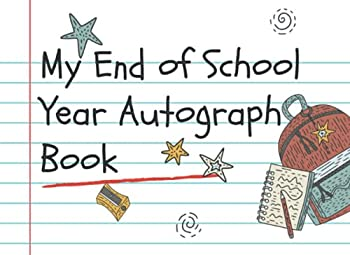 My End of School Year Autograph Book  Collect Autographs and Happy Memories Lined Paper Theme Elementary Edition  My Class Memories Series