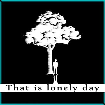 That is lonely day