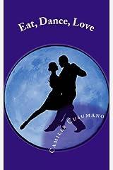 Eat, Dance, Love: Tango Lover's Anthology Paperback