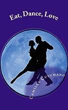 Eat, Dance, Love: Tango Lover's Anthology