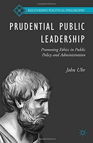 Prudential Public Leadership: Promoting Ethics in Public Policy and Administration (Recovering Political Philosophy) by J. Uhr (2015-07-09)