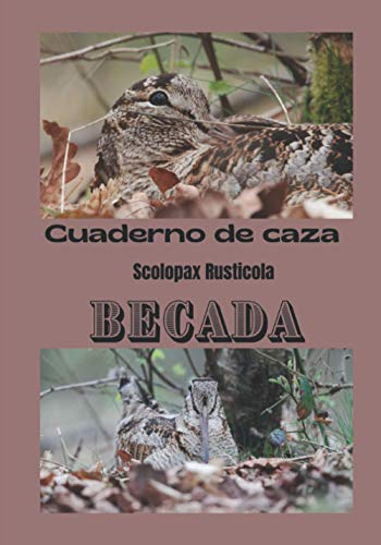 Cuaderno de caza scolopax rusticola Becada: cuaderno de bitácora del cazador de becadas/cuaderno para ser rellenado con sus mejores capturas/ libro de caza en la escala