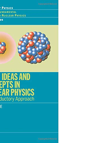 Basic Ideas and Concepts in Nuclear Physics: An Introductory Approach, Third Edition (Series in Fundamental and Applied