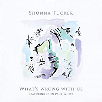 What's Wrong with Us (feat. John Paul White)