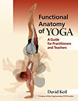 Functional Anatomy of Yoga: A Guide for Practitioners and Teachers