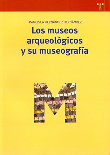 MUSEOS ARQUEOLOGICOS Y SU MUSEOGRAFIA,LOS (Biblioteconomía y Administración Cultural, Band 221)