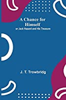 A Chance for Himself; or Jack Hazard and His Treasure