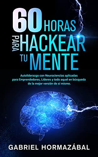 60 horas para hackear tu mente de Gabriel Hormazábal