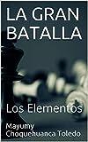 LA GRAN BATALLA: Los Elementos
