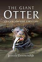 The Giant Otter: Giants of the Amazon