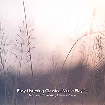 Easy Listening Classical Music Playlist: 14 Smooth and Relaxing Classical Pieces