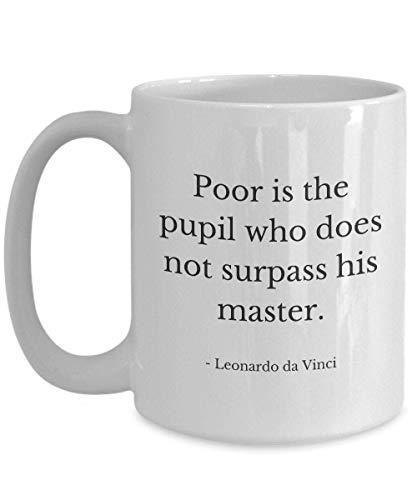 Lawenp Taza de café de Leonardo da Vinci   'Pobre es el alumno que supera a su maestro' 11 oz