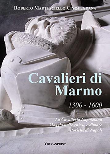 Cavalieri di marmo. 1300-1600. La cavalleria napoletana. Viaggio nelle chiese e dimore storiche di Napoli