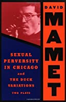 Sexual Perversity in Chicago and the Duck Variations: Two Plays by David Mamet(1994-01-31)
