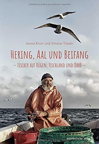 Hering, Aal und Beifang: Fischer auf Rügen, Fischland und Darß / Bild-Text-Band