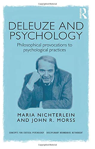 Deleuze and Psychology: Philosophical Provocations to Psychological Practices (Concepts for Critical Psychology)