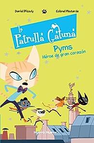 La Patrulla Gatuna 1: Pyms, el héroe de gran corazón par Colonel Moutarde