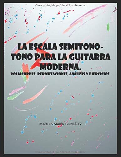 La escala semitono-tono para la guitarra moderna: poliacordes, permutaciones, análisis y ejercicios