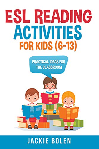 ESL Reading Activities For Kids (6-13): Practical Ideas for the Classroom (ESL Games and Activities...
