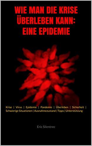 WIE MAN DIE KRISE ÜBERLEBEN KANN: EINE EPIDEMIE: Krise | Virus | Epidemie | Pandemie | Überleben | Sicherheit | Schwierige Situationen | Ausnahmezustand ... | Unterstützung (MAGNETIC WORD – BOOK 9)