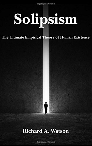 Solipsism: The Ultimate Empirical Theory of Human Existence