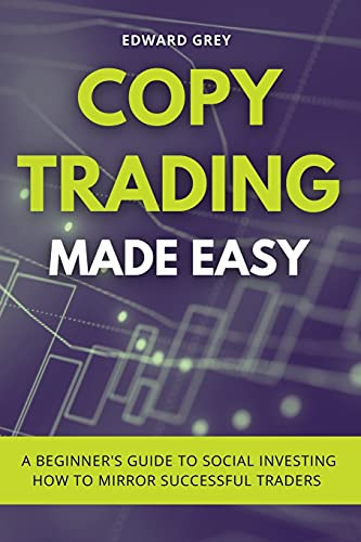 Copy Trading Made Easy: A Beginner's Guide to Social Investing - How to Mirror Successful Traders