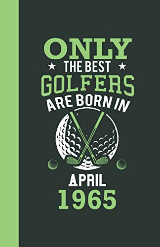 Only the best golfers are born in April 1965: Lined Notebook / Journal, 110 Pages, 5,5