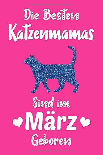 Die besten Katzenmamas sind im März geboren: Lustige Katze Geschenk für Frauen   Liniertes Notizbuch   Geburtstagsgeschenk Für Katzenliebhaberin und Katzenbesitzerin
